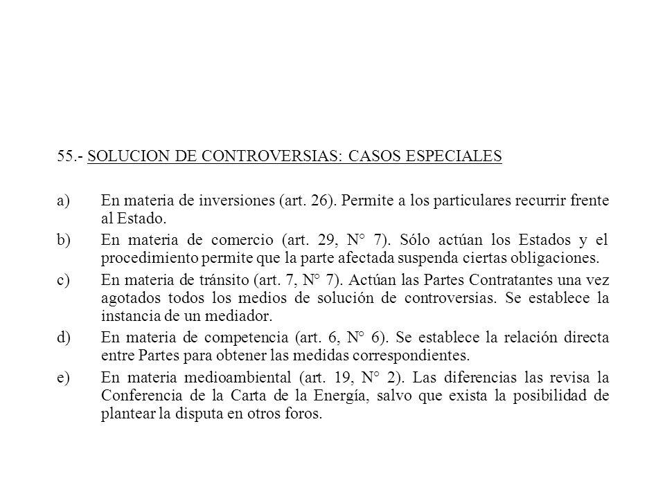 55.- SOLUCION DE CONTROVERSIAS: CASOS ESPECIALES a)En materia de inversiones (art. 26). Permite a los particulares recurrir frente al Estado. b)En mat