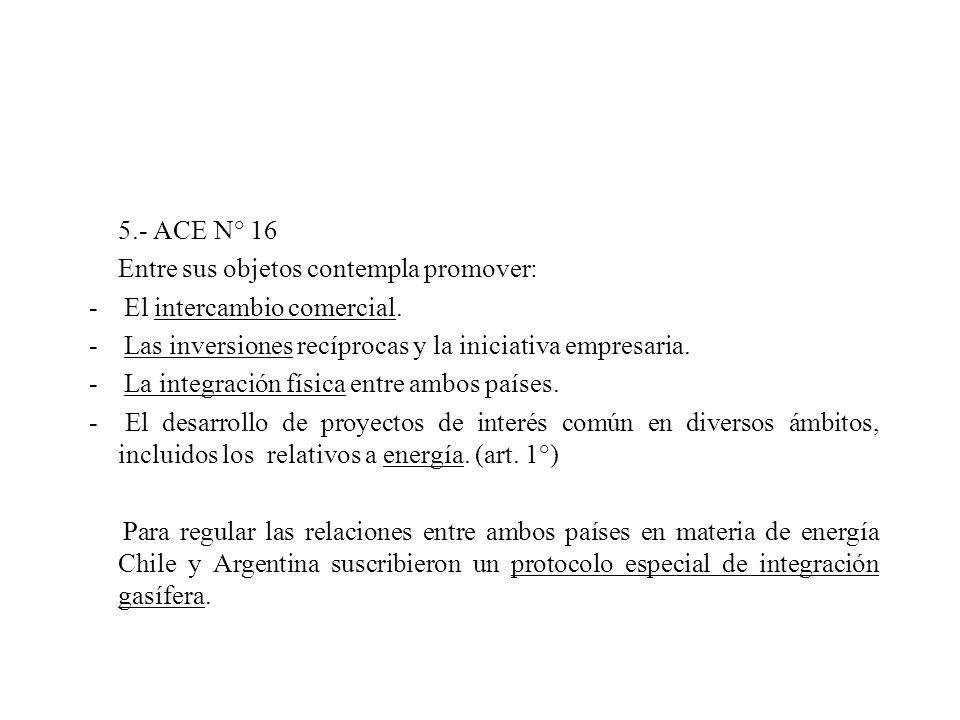 5.- ACE N° 16 Entre sus objetos contempla promover: - El intercambio comercial. - Las inversiones recíprocas y la iniciativa empresaria. - La integrac