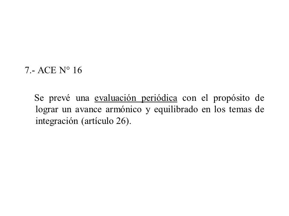 7.- ACE N° 16 Se prevé una evaluación periódica con el propósito de lograr un avance armónico y equilibrado en los temas de integración (artículo 26).