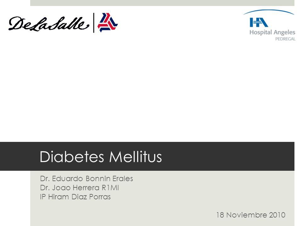 Diabetes Mellitus Dr. Eduardo Bonnin Erales Dr. Joao Herrera R1MI IP Hiram Diaz Porras 18 Noviembre 2010