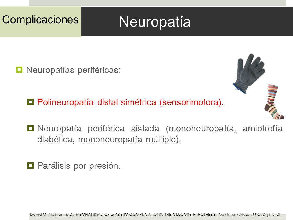 Neuropatía Neuropatías periféricas: Polineuropatía distal simétrica (sensorimotora). Neuropatía periférica aislada (mononeuropatía, amiotrofía diabéti