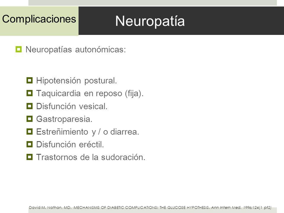 Neuropatía Neuropatías autonómicas: Hipotensión postural. Taquicardia en reposo (fija). Disfunción vesical. Gastroparesia. Estreñimiento y / o diarrea