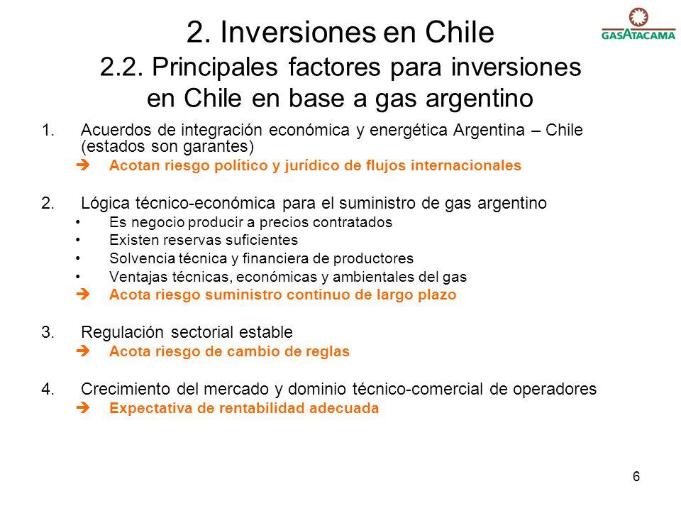 6 2. Inversiones en Chile 2.2. Principales factores para inversiones en Chile en base a gas argentino 1.Acuerdos de integración económica y energética