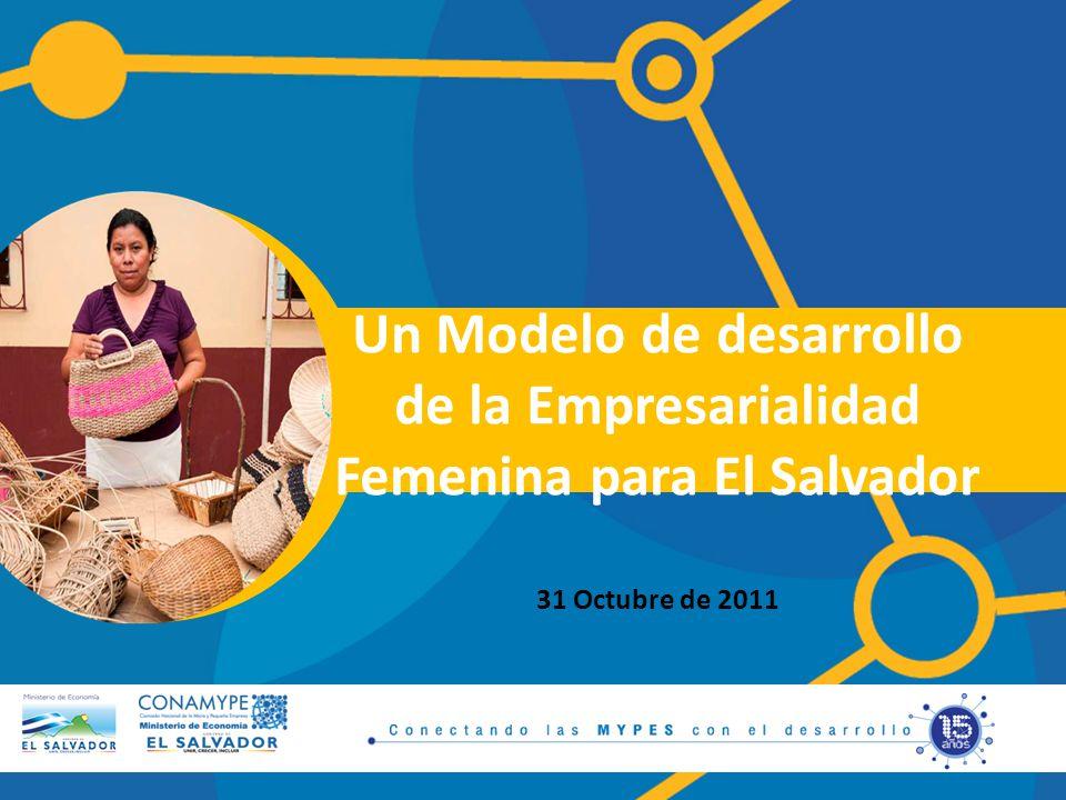 Un Modelo de desarrollo de la Empresarialidad Femenina para El Salvador 31 Octubre de 2011