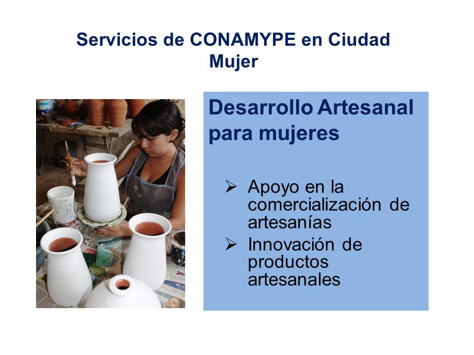 Desarrollo Artesanal para mujeres Apoyo en la comercialización de artesanías Innovación de productos artesanales Servicios de CONAMYPE en Ciudad Mujer