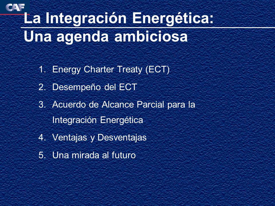 La Integración Energética: Una agenda ambiciosa 1.Energy Charter Treaty (ECT) 2.Desempeño del ECT 3.Acuerdo de Alcance Parcial para la Integración Ene