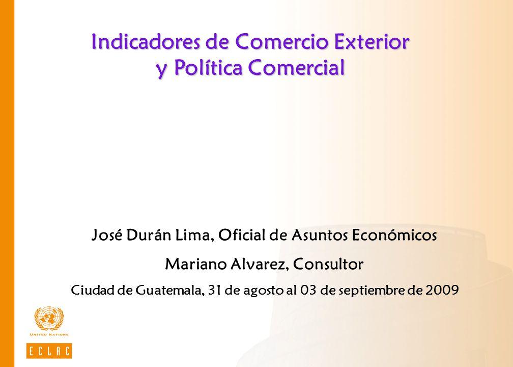 Indicadores de Comercio Exterior y Política Comercial José Durán Lima, Oficial de Asuntos Económicos Mariano Alvarez, Consultor Ciudad de Guatemala, 3