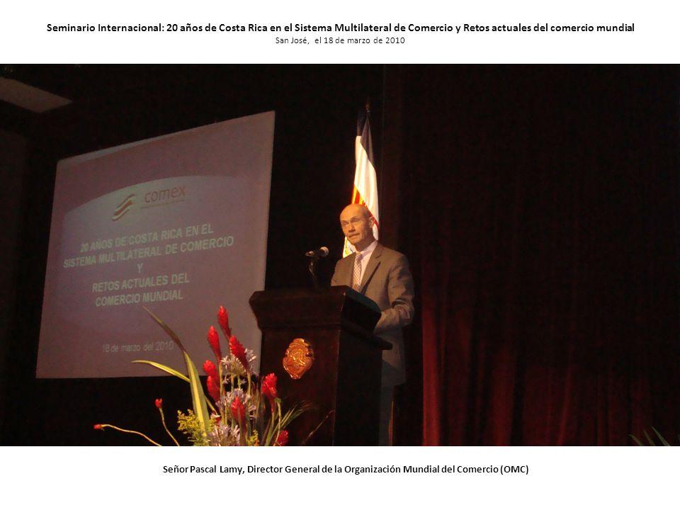 Seminario Internacional: 20 años de Costa Rica en el Sistema Multilateral de Comercio y Retos actuales del comercio mundial San José, el 18 de marzo de 2010 Señor Oscar Arias, Presidente de Costa Rica
