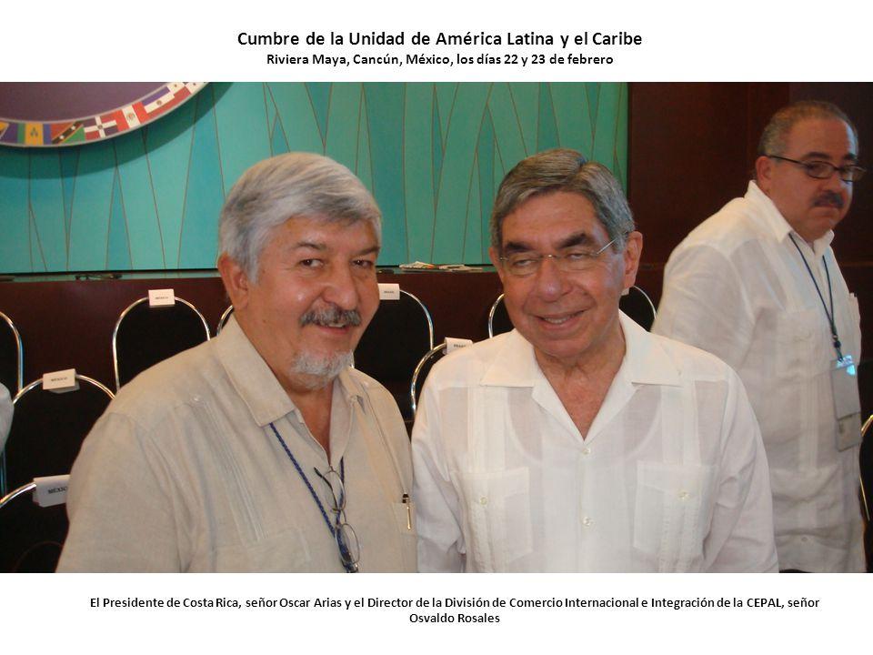 El Presidente de Costa Rica, señor Oscar Arias y el Director de la División de Comercio Internacional e Integración de la CEPAL, señor Osvaldo Rosales Cumbre de la Unidad de América Latina y el Caribe Riviera Maya, Cancún, México, los días 22 y 23 de febrero