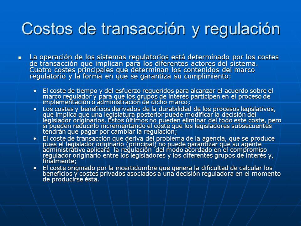 Costos de transacción y regulación La operación de los sistemas regulatorios está determinado por los costes de transacción que implican para los dife