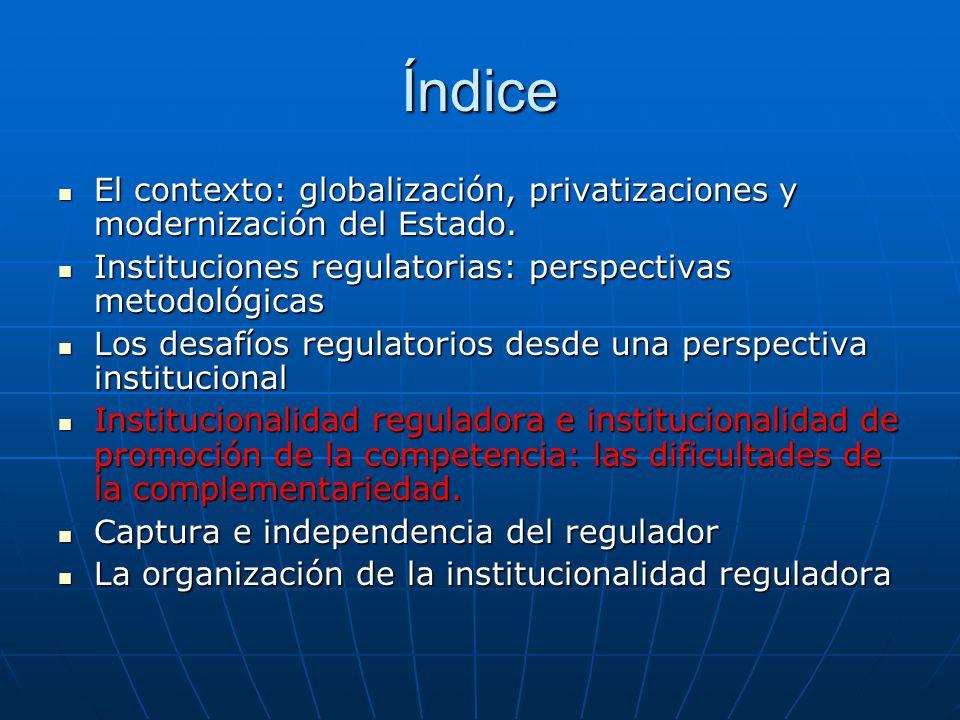 Índice El contexto: globalización, privatizaciones y modernización del Estado. El contexto: globalización, privatizaciones y modernización del Estado.