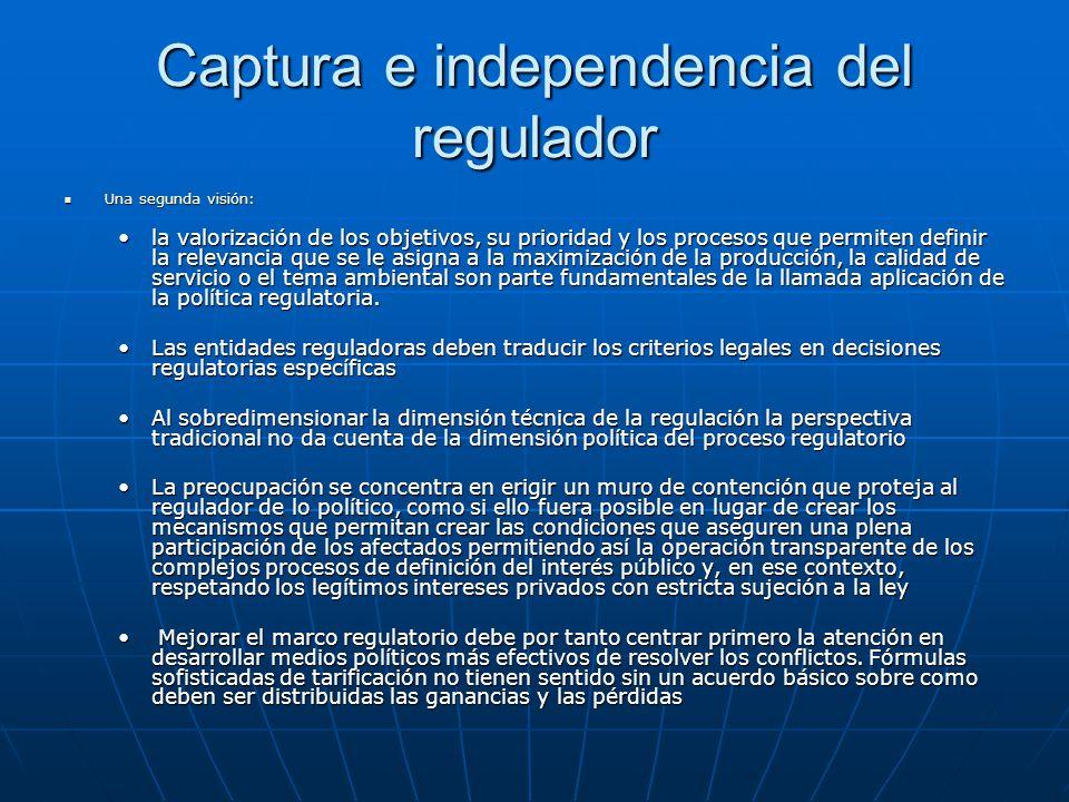 Captura e independencia del regulador Una segunda visión: Una segunda visión: la valorización de los objetivos, su prioridad y los procesos que permit