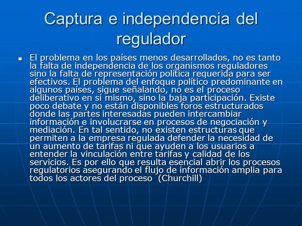 Captura e independencia del regulador El problema en los países menos desarrollados, no es tanto la falta de independencia de los organismos regulador