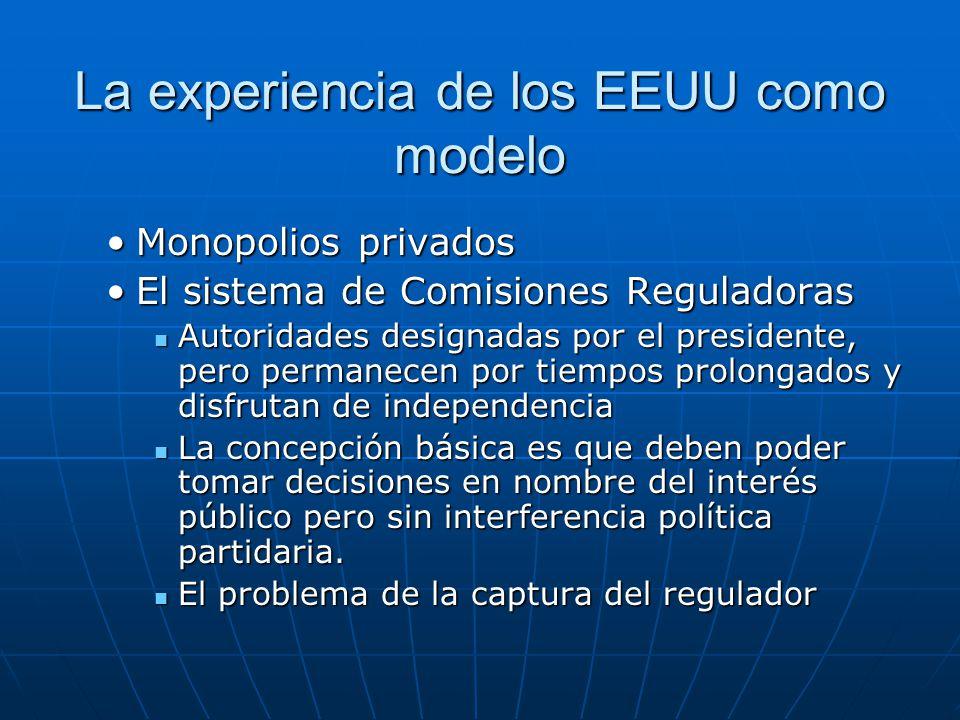La experiencia de los EEUU como modelo Monopolios privadosMonopolios privados El sistema de Comisiones ReguladorasEl sistema de Comisiones Reguladoras