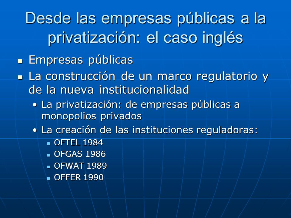 Desde las empresas públicas a la privatización: el caso inglés Empresas públicas Empresas públicas La construcción de un marco regulatorio y de la nue