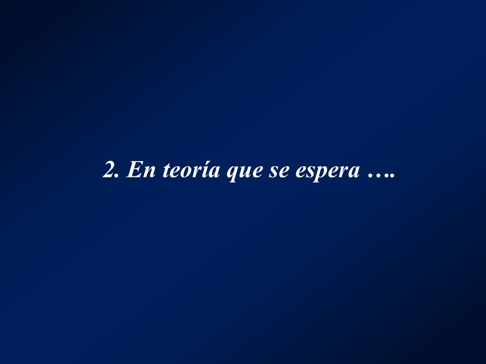 2. En teoría que se espera ….