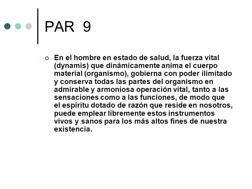 PAR 9 En el hombre en estado de salud, la fuerza vital (dynamis) que dinámicamente anima el cuerpo material (organismo), gobierna con poder ilimitado