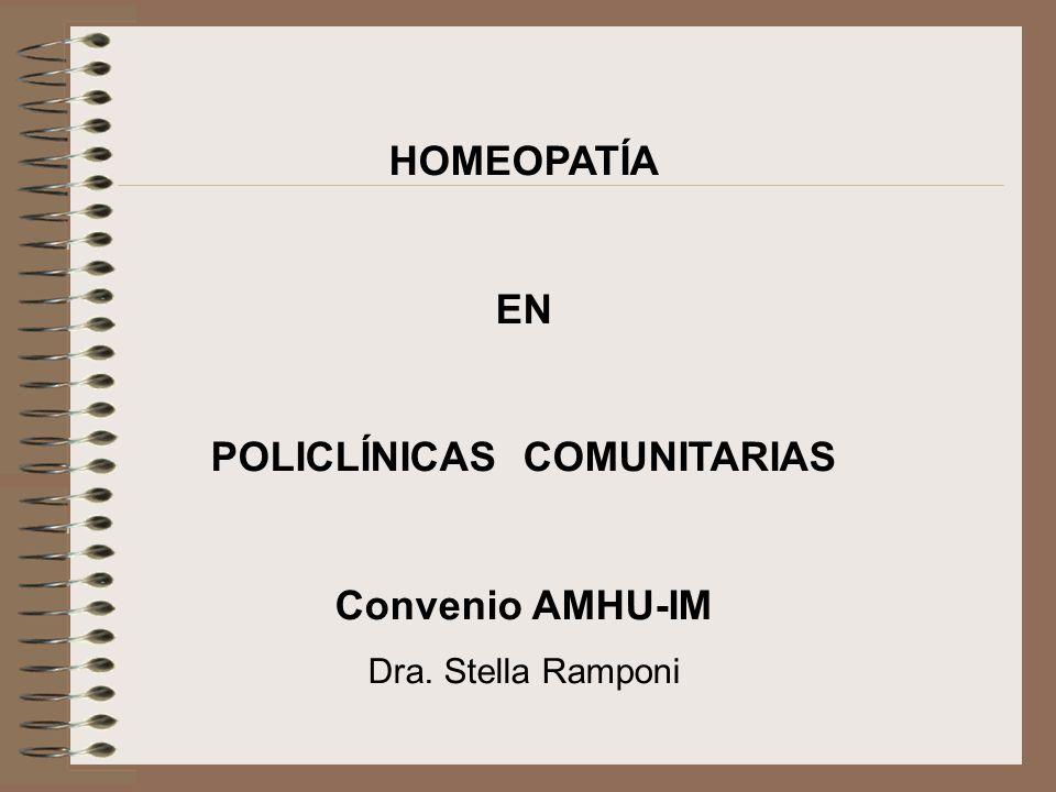 HOMEOPATÍA EN POLICLÍNICAS COMUNITARIAS Convenio AMHU-IM Dra. Stella Ramponi