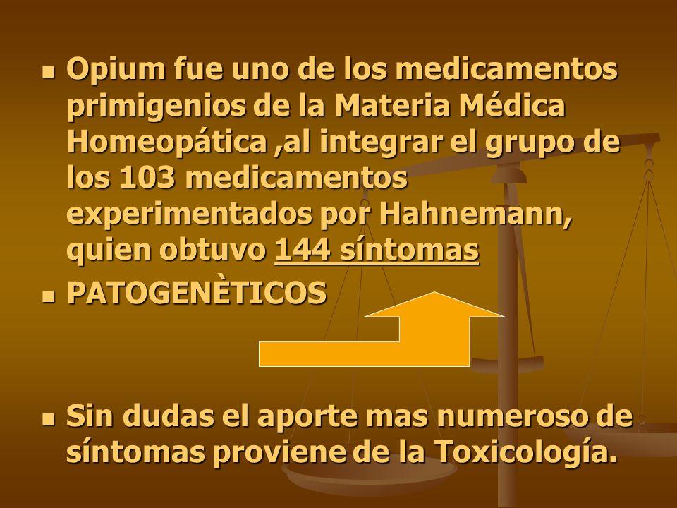 Opium fue uno de los medicamentos primigenios de la Materia Médica Homeopática,al integrar el grupo de los 103 medicamentos experimentados por Hahnema