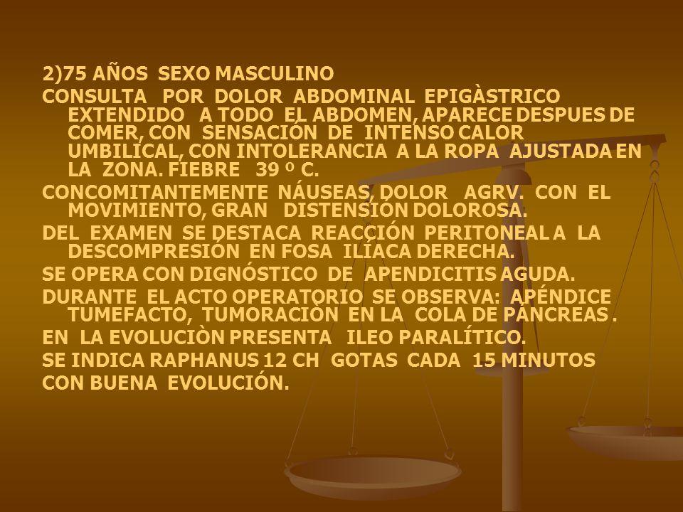 2)75 AÑOS SEXO MASCULINO CONSULTA POR DOLOR ABDOMINAL EPIGÀSTRICO EXTENDIDO A TODO EL ABDOMEN, APARECE DESPUES DE COMER, CON SENSACIÓN DE INTENSO CALO