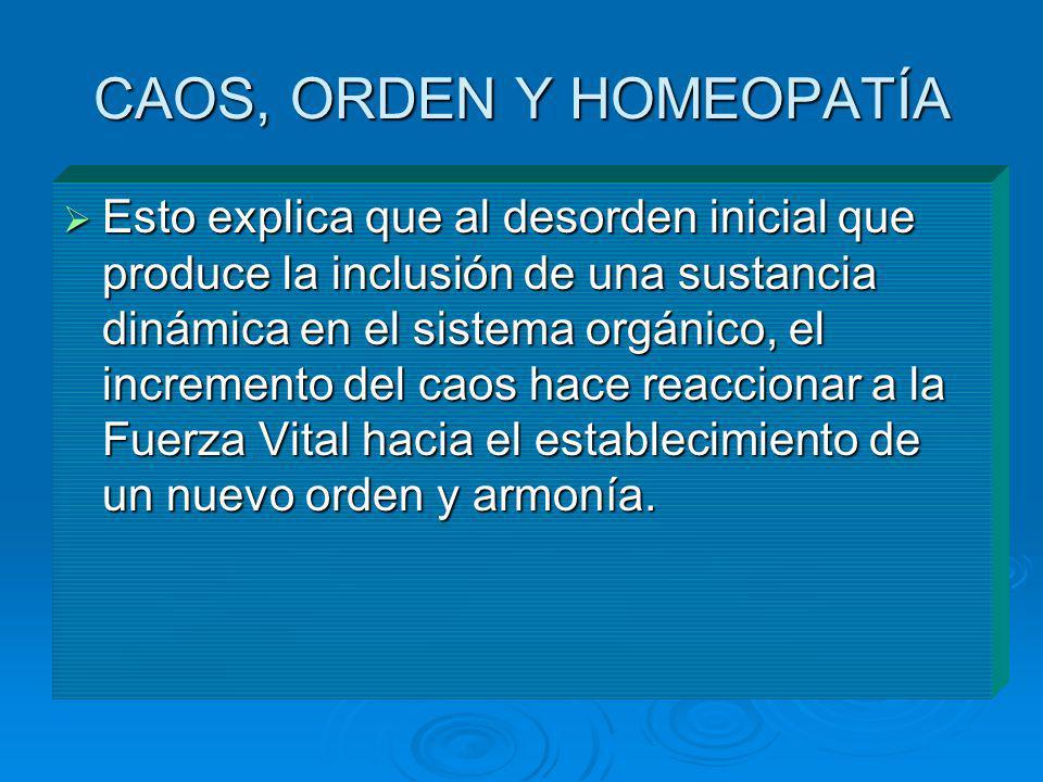 CAOS, ORDEN Y HOMEOPATÍA Esto explica que al desorden inicial que produce la inclusión de una sustancia dinámica en el sistema orgánico, el incremento
