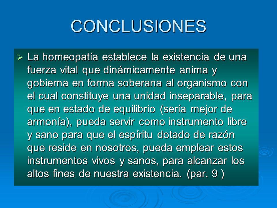 CONCLUSIONES La homeopatía establece la existencia de una fuerza vital que dinámicamente anima y gobierna en forma soberana al organismo con el cual c