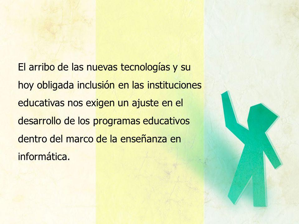 El arribo de las nuevas tecnologías y su hoy obligada inclusión en las instituciones educativas nos exigen un ajuste en el desarrollo de los programas