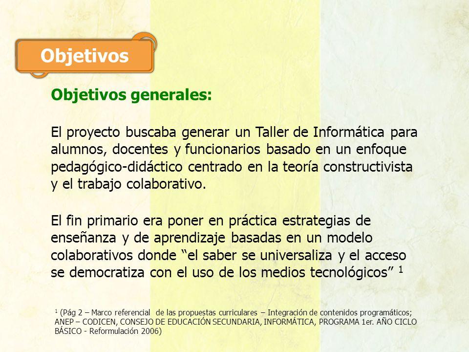 Objetivos generales: El proyecto buscaba generar un Taller de Informática para alumnos, docentes y funcionarios basado en un enfoque pedagógico-didáct