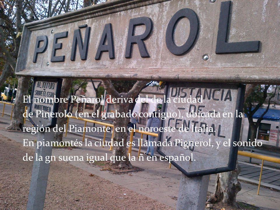 El nombre Peñarol deriva del de la ciudad de Pinerolo (en el grabado contiguo), ubicada en la región del Piamonte, en el noroeste de Italia. En piamon