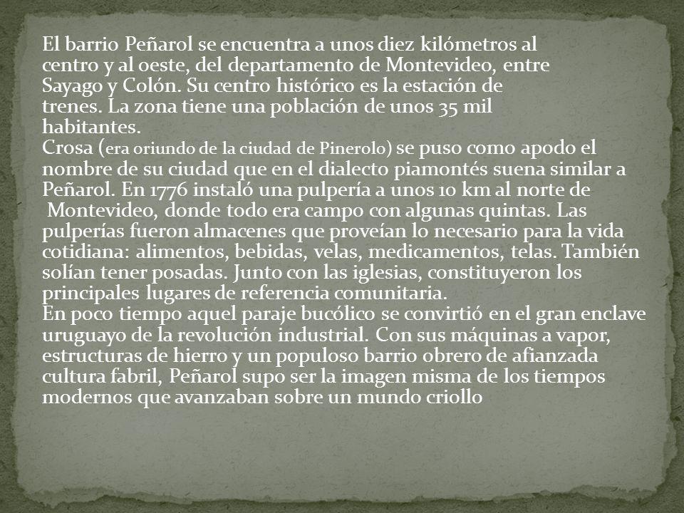 El barrio Peñarol se encuentra a unos diez kilómetros al centro y al oeste, del departamento de Montevideo, entre Sayago y Colón. Su centro histórico