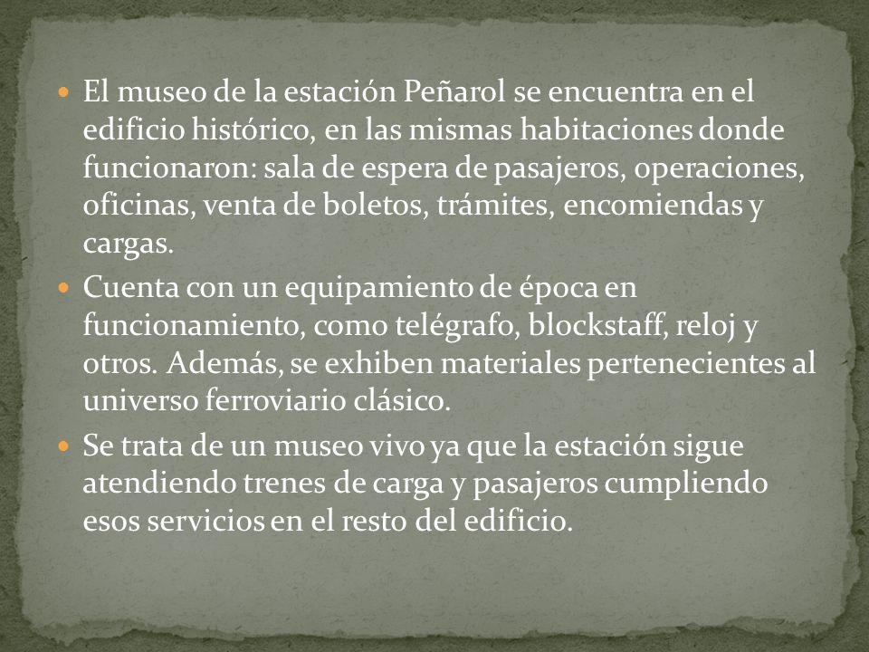 El museo de la estación Peñarol se encuentra en el edificio histórico, en las mismas habitaciones donde funcionaron: sala de espera de pasajeros, oper