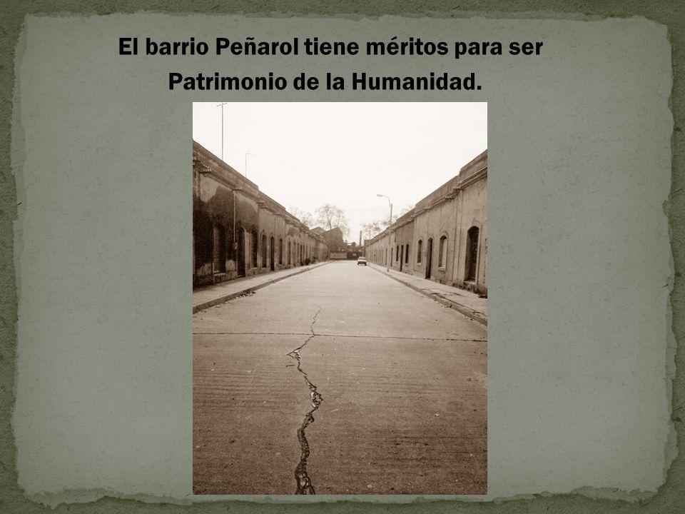 El barrio Peñarol tiene méritos para ser Patrimonio de la Humanidad.