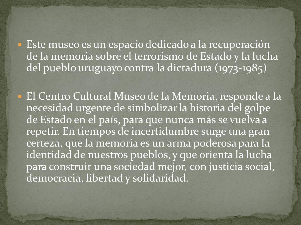 Este museo es un espacio dedicado a la recuperación de la memoria sobre el terrorismo de Estado y la lucha del pueblo uruguayo contra la dictadura (19