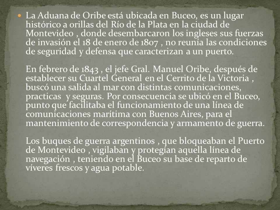 La Aduana de Oribe está ubicada en Buceo, es un lugar histórico a orillas del Río de la Plata en la ciudad de Montevideo, donde desembarcaron los ingl