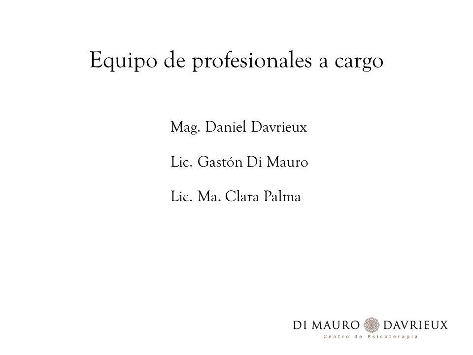 Equipo de profesionales a cargo Mag. Daniel Davrieux Lic. Gastón Di Mauro Lic. Ma. Clara Palma