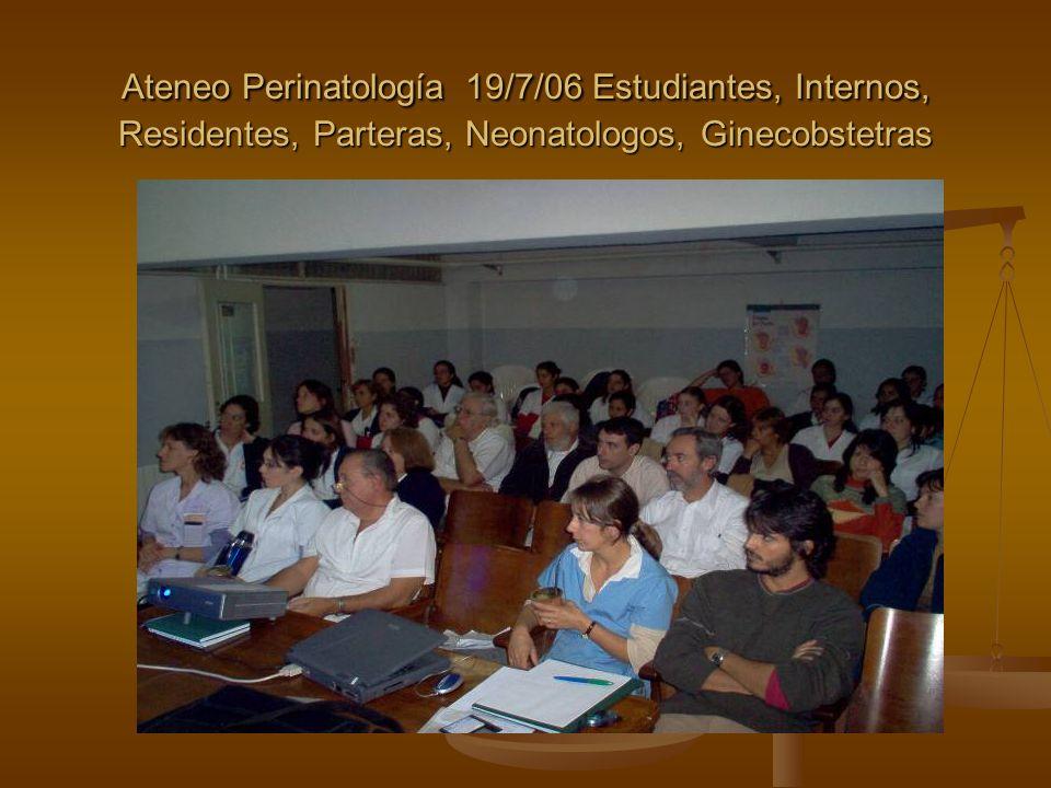 Ateneo Perinatología 19/7/06 Estudiantes, Internos, Residentes, Parteras, Neonatologos, Ginecobstetras