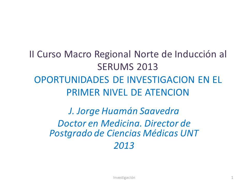 II Curso Macro Regional Norte de Inducción al SERUMS 2013 OPORTUNIDADES DE INVESTIGACION EN EL PRIMER NIVEL DE ATENCION J.