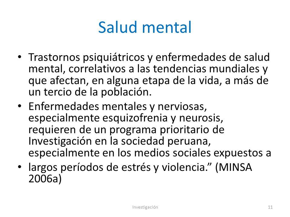 Salud mental Trastornos psiquiátricos y enfermedades de salud mental, correlativos a las tendencias mundiales y que afectan, en alguna etapa de la vida, a más de un tercio de la población.
