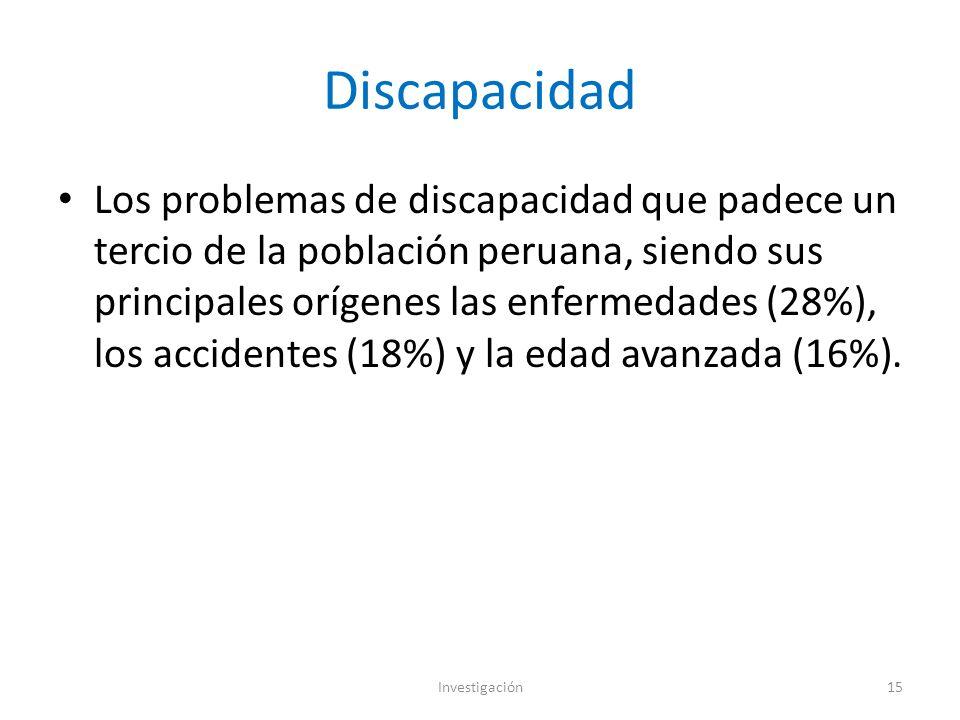 Discapacidad Los problemas de discapacidad que padece un tercio de la población peruana, siendo sus principales orígenes las enfermedades (28%), los accidentes (18%) y la edad avanzada (16%).