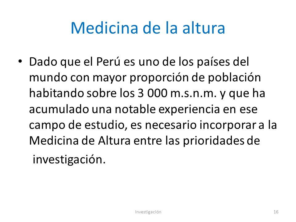 Medicina de la altura Dado que el Perú es uno de los países del mundo con mayor proporción de población habitando sobre los 3 000 m.s.n.m.
