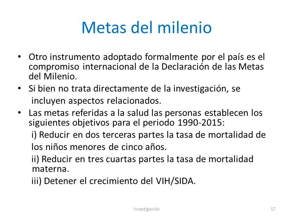 Metas del milenio Otro instrumento adoptado formalmente por el país es el compromiso internacional de la Declaración de las Metas del Milenio.