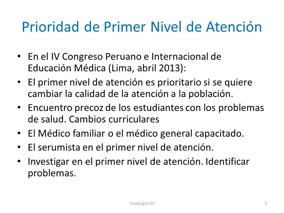 Prioridad de Primer Nivel de Atención En el IV Congreso Peruano e Internacional de Educación Médica (Lima, abril 2013): El primer nivel de atención es prioritario si se quiere cambiar la calidad de la atención a la población.
