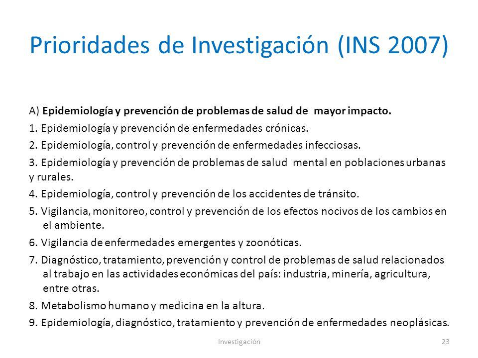 Prioridades de Investigación (INS 2007) A) Epidemiología y prevención de problemas de salud de mayor impacto.