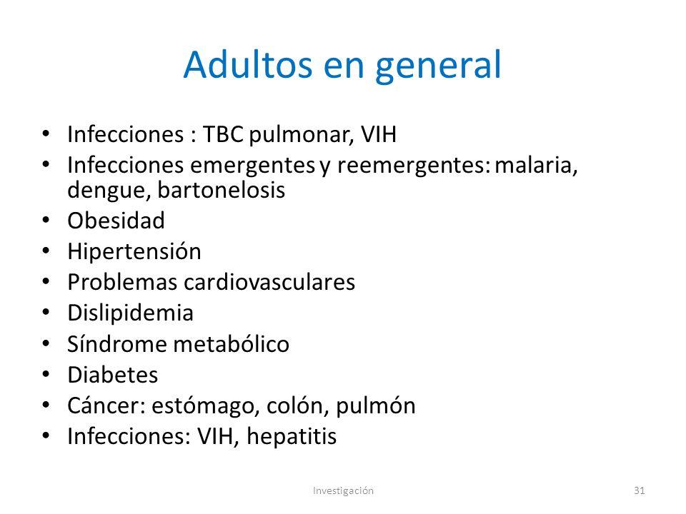 Adultos en general Infecciones : TBC pulmonar, VIH Infecciones emergentes y reemergentes: malaria, dengue, bartonelosis Obesidad Hipertensión Problemas cardiovasculares Dislipidemia Síndrome metabólico Diabetes Cáncer: estómago, colón, pulmón Infecciones: VIH, hepatitis Investigación31