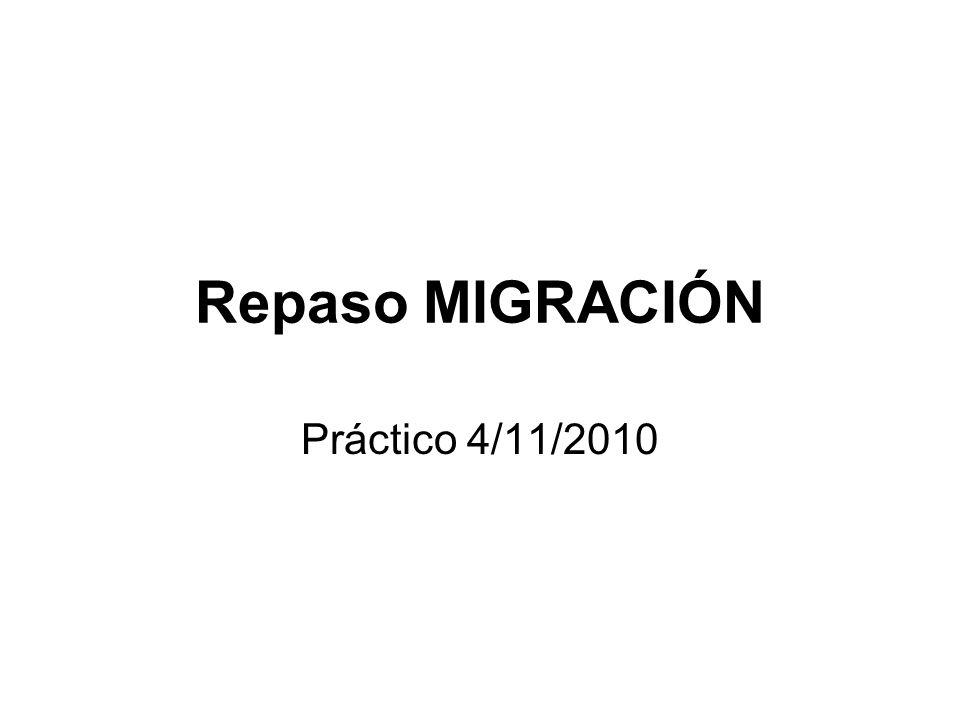 Repaso MIGRACIÓN Práctico 4/11/2010