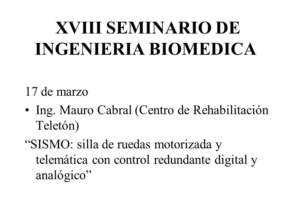XVIII SEMINARIO DE INGENIERIA BIOMEDICA 17 de marzo Ing. Mauro Cabral (Centro de Rehabilitación Teletón) SISMO: silla de ruedas motorizada y telemátic