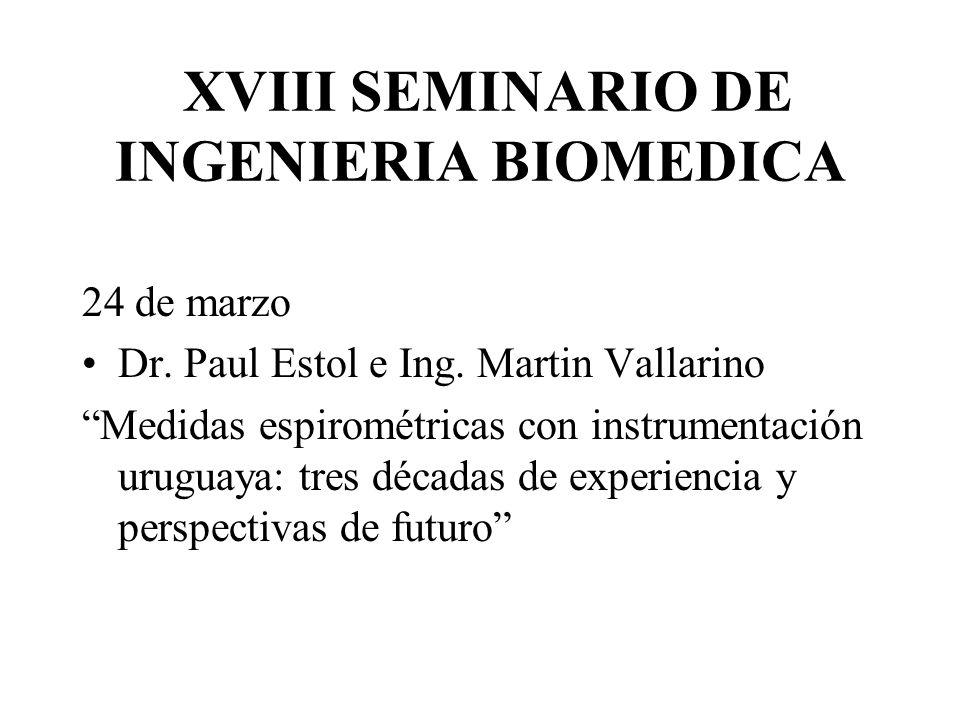 XVIII SEMINARIO DE INGENIERIA BIOMEDICA 24 de marzo Dr. Paul Estol e Ing. Martin Vallarino Medidas espirométricas con instrumentación uruguaya: tres d