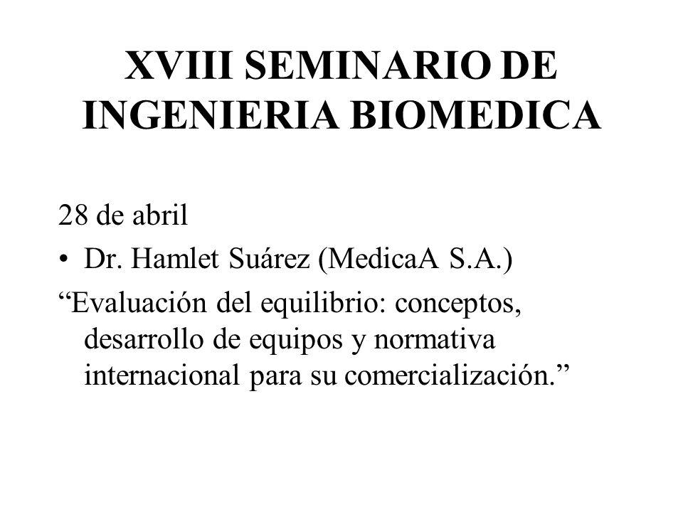 XVIII SEMINARIO DE INGENIERIA BIOMEDICA 28 de abril Dr. Hamlet Suárez (MedicaA S.A.) Evaluación del equilibrio: conceptos, desarrollo de equipos y nor