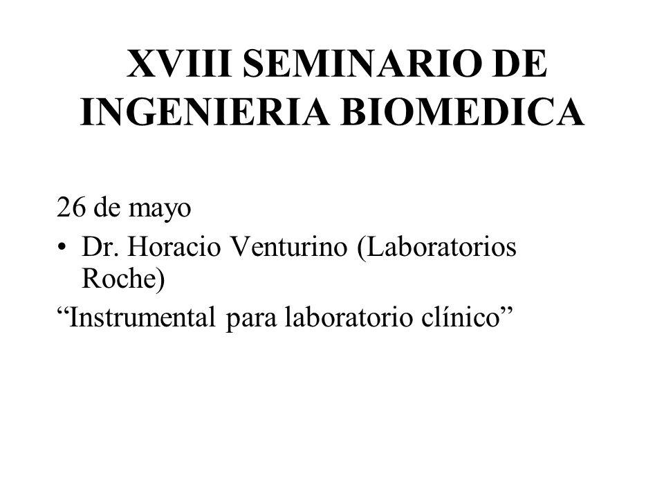 XVIII SEMINARIO DE INGENIERIA BIOMEDICA 26 de mayo Dr. Horacio Venturino (Laboratorios Roche) Instrumental para laboratorio clínico