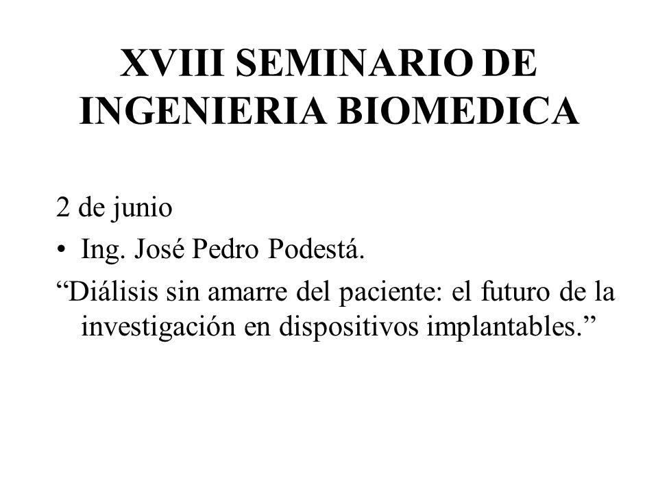 XVIII SEMINARIO DE INGENIERIA BIOMEDICA 2 de junio Ing. José Pedro Podestá. Diálisis sin amarre del paciente: el futuro de la investigación en disposi